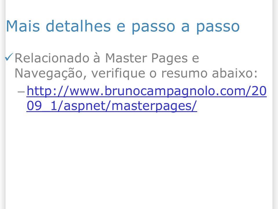 Mais detalhes e passo a passo Relacionado à Master Pages e Navegação, verifique o resumo abaixo: – http://www.brunocampagnolo.com/20 09_1/aspnet/masterpages/ http://www.brunocampagnolo.com/20 09_1/aspnet/masterpages/