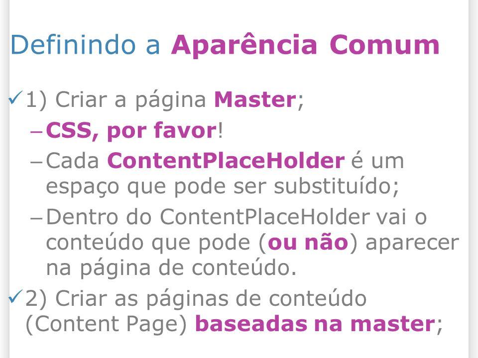 Definindo a Aparência Comum 1) Criar a página Master; – CSS, por favor.