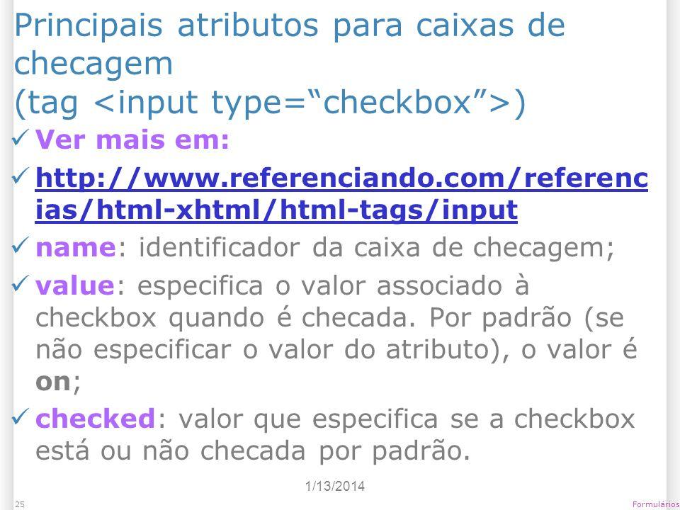 1/13/2014 Formulários25 Principais atributos para caixas de checagem (tag ) Ver mais em: http://www.referenciando.com/referenc ias/html-xhtml/html-tag