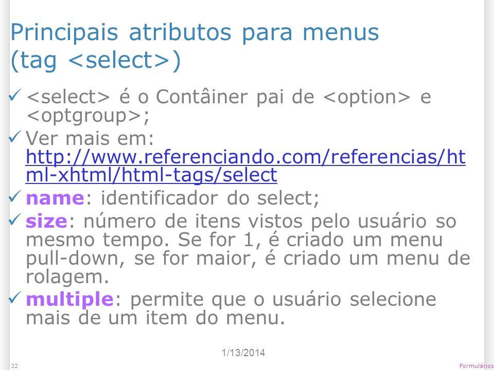 1/13/2014 Formulários32 Principais atributos para menus (tag ) é o Contâiner pai de e ; Ver mais em: http://www.referenciando.com/referencias/ht ml-xh