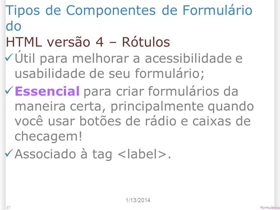 1/13/2014 Formulários37 Tipos de Componentes de Formulário do HTML versão 4 – Rótulos Útil para melhorar a acessibilidade e usabilidade de seu formulá