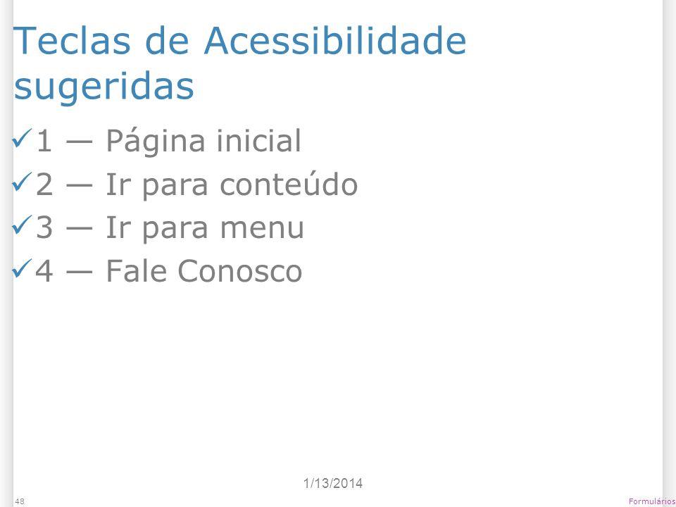 1/13/2014 Formulários48 Teclas de Acessibilidade sugeridas 1 Página inicial 2 Ir para conteúdo 3 Ir para menu 4 Fale Conosco