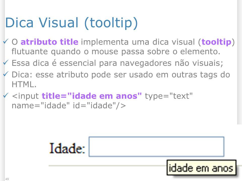 1/13/2014 Formulários49 Dica Visual (tooltip) O atributo title implementa uma dica visual (tooltip) flutuante quando o mouse passa sobre o elemento. E