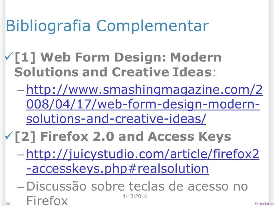 1/13/2014 Formulários50 Bibliografia Complementar [1] Web Form Design: Modern Solutions and Creative Ideas: – http://www.smashingmagazine.com/2 008/04