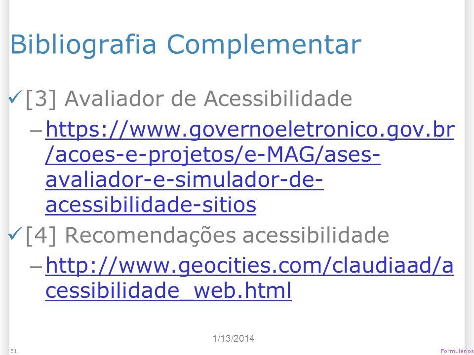 1/13/2014 Formulários51 Bibliografia Complementar [3] Avaliador de Acessibilidade – https://www.governoeletronico.gov.br /acoes-e-projetos/e-MAG/ases-