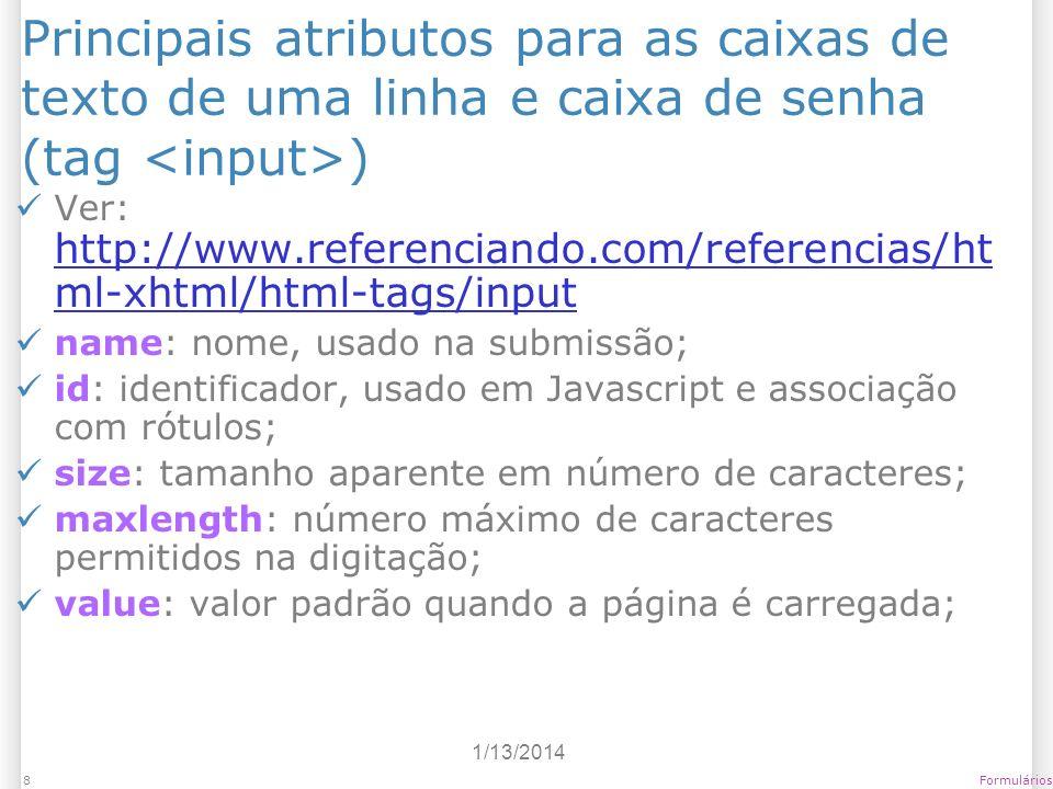 1/13/2014 Formulários8 Principais atributos para as caixas de texto de uma linha e caixa de senha (tag ) Ver: http://www.referenciando.com/referencias