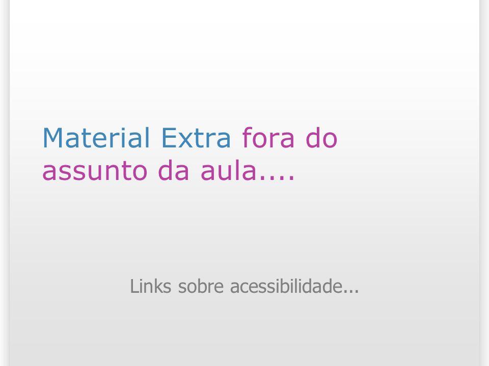 Material Extra fora do assunto da aula.... Links sobre acessibilidade...
