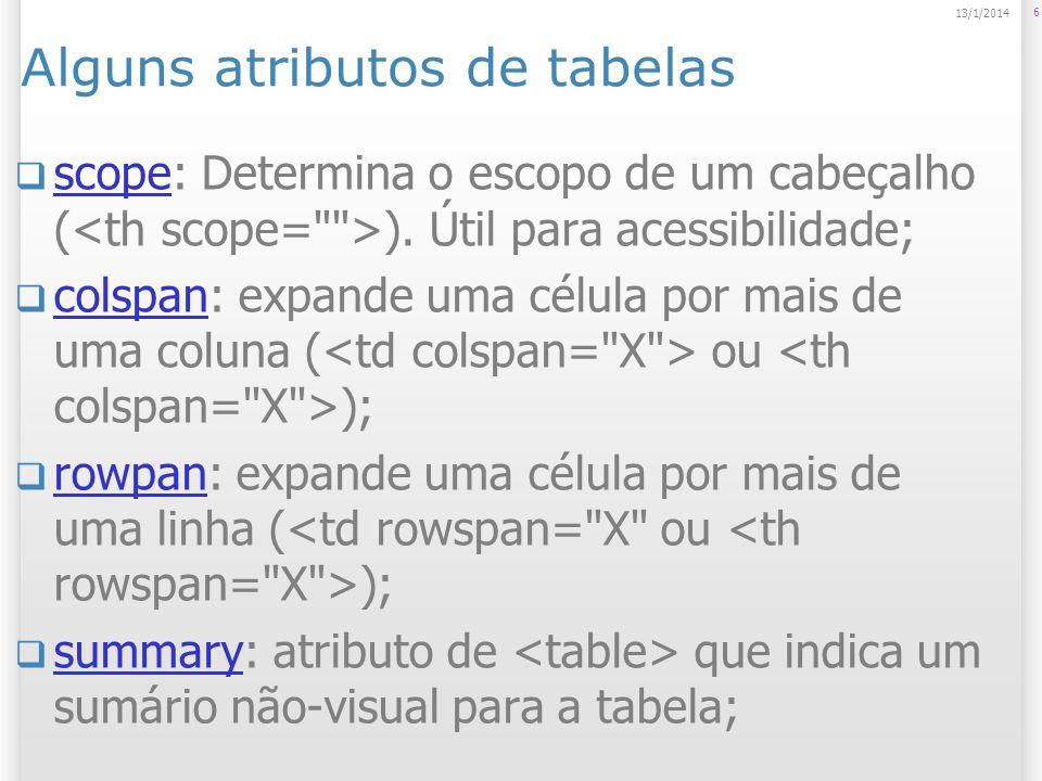 Alguns atributos de tabelas scope: Determina o escopo de um cabeçalho ( ). Útil para acessibilidade; scope colspan: expande uma célula por mais de uma