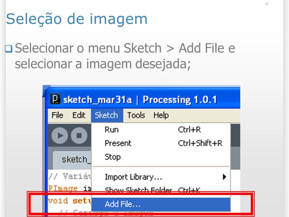 12 Seleção de imagem Selecionar o menu Sketch > Add File e selecionar a imagem desejada;