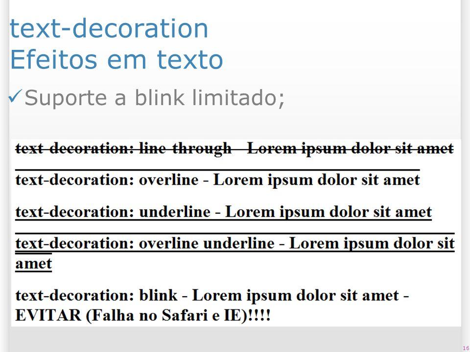 text-decoration Efeitos em texto Suporte a blink limitado; 16