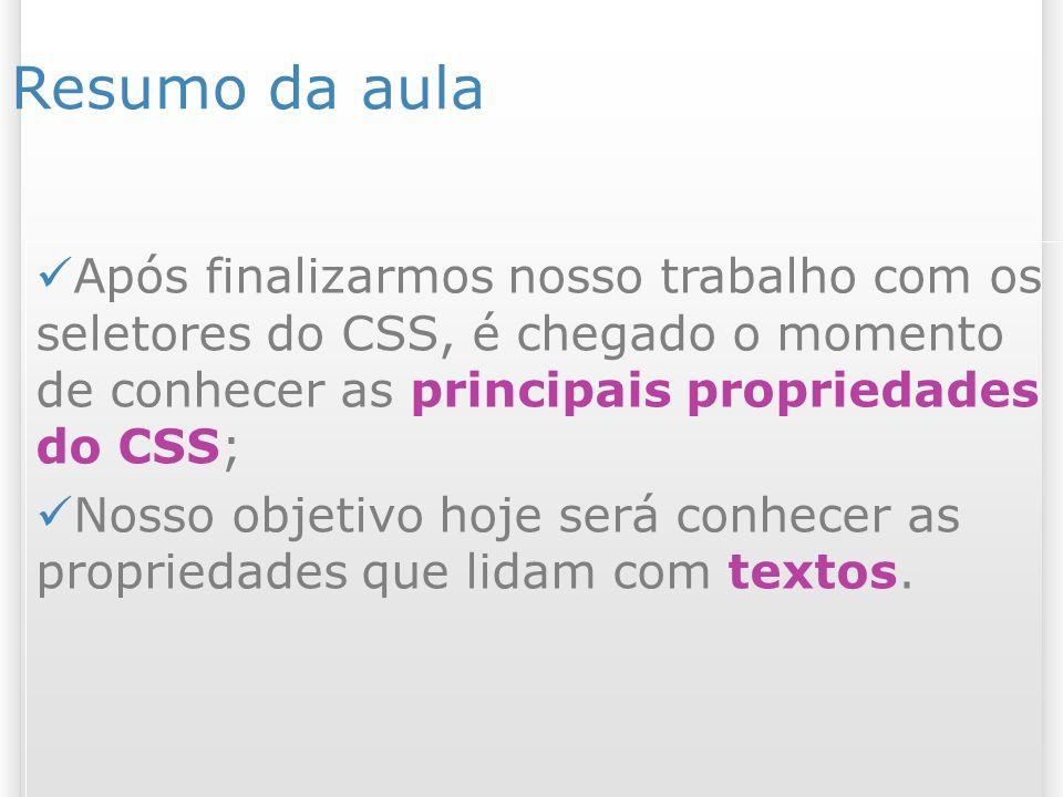3 Material referente ao assunto da aula Tutorial sobre textos em CSS: http://www.maujor.com/tutorial/text tut.php http://www.maujor.com/tutorial/text tut.php Textos em CSS interativo: http://imasters.uol.com.br/cssintera tivo/itext.php http://imasters.uol.com.br/cssintera tivo/itext.php Ferramenta para geração de texto sombreado: http://tools.westciv.com/shadows/index.ht ml http://tools.westciv.com/shadows/index.ht ml