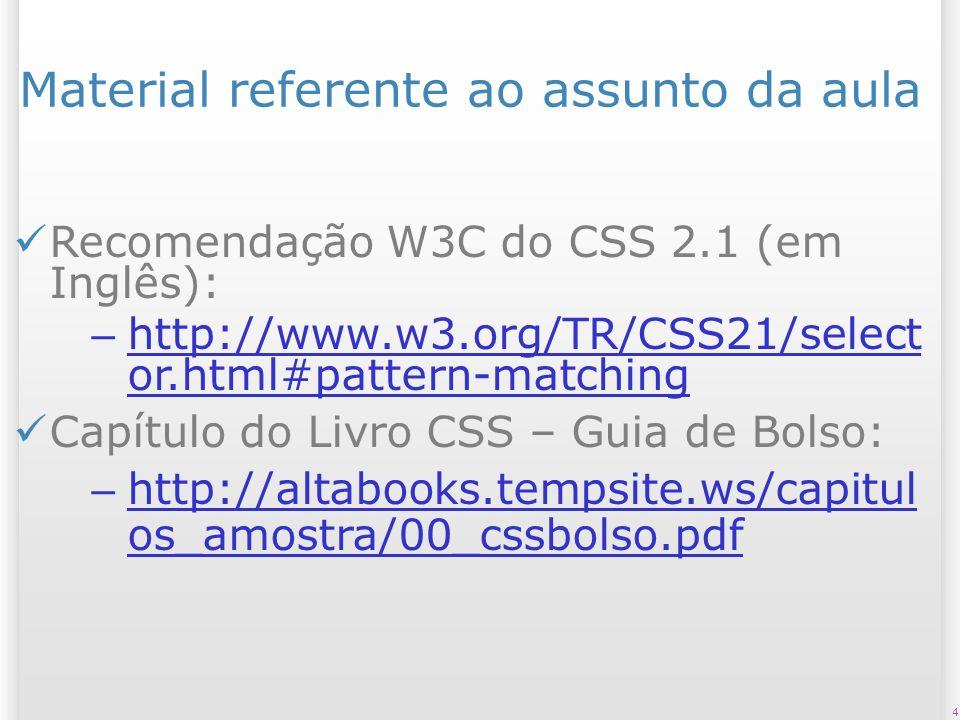 4 Material referente ao assunto da aula Recomendação W3C do CSS 2.1 (em Inglês): – http://www.w3.org/TR/CSS21/select or.html#pattern-matching http://w