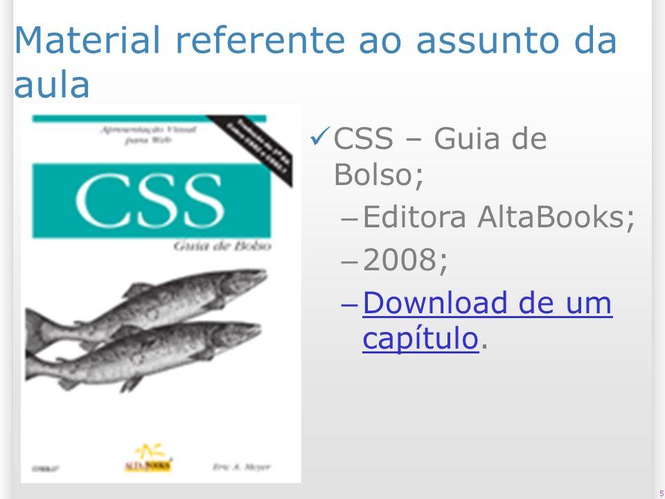 Material referente ao assunto da aula CSS – Guia de Bolso; – Editora AltaBooks; – 2008; – Download de um capítulo. Download de um capítulo 5