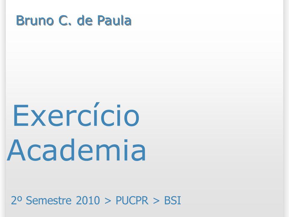 Exercício Academia 2º Semestre 2010 > PUCPR > BSI Bruno C. de Paula