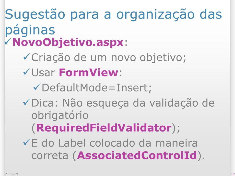Sugestão para a organização das páginas NovoObjetivo.aspx: Criação de um novo objetivo; Usar FormView: DefaultMode=Insert; Dica: Não esqueça da validação de obrigatório (RequiredFieldValidator); E do Label colocado da maneira correta (AssociatedControlId).