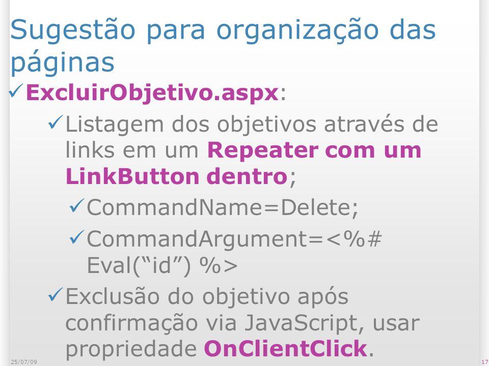 Sugestão para organização das páginas ExcluirObjetivo.aspx: Listagem dos objetivos através de links em um Repeater com um LinkButton dentro; CommandName=Delete; CommandArgument= Exclusão do objetivo após confirmação via JavaScript, usar propriedade OnClientClick.