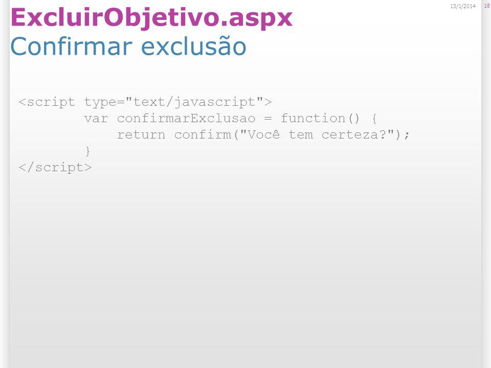ExcluirObjetivo.aspx Confirmar exclusão 18 13/1/2014 var confirmarExclusao = function() { return confirm( Você tem certeza ); }