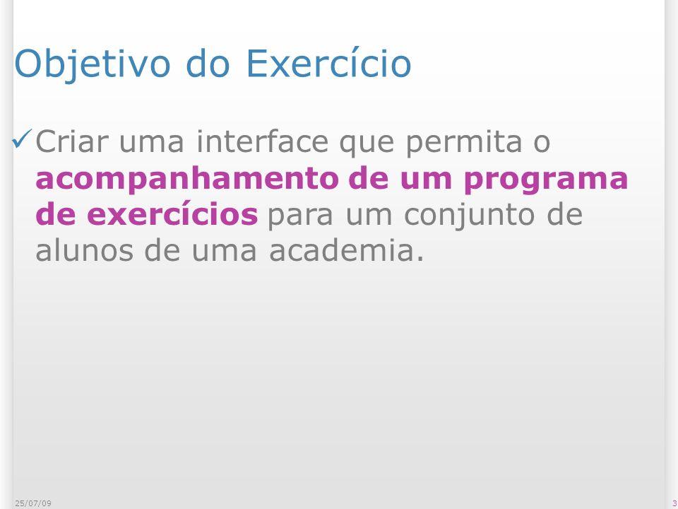 Objetivo do Exercício Criar uma interface que permita o acompanhamento de um programa de exercícios para um conjunto de alunos de uma academia.