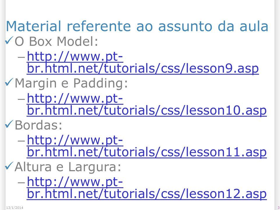 Material referente ao assunto da aula Tutorial sobre o Box Model: – http://maujor.com/tutorial/csscaixa.p hp http://maujor.com/tutorial/csscaixa.p hp The Box Model: – http://css-tricks.com/the-css-box- model/ http://css-tricks.com/the-css-box- model/