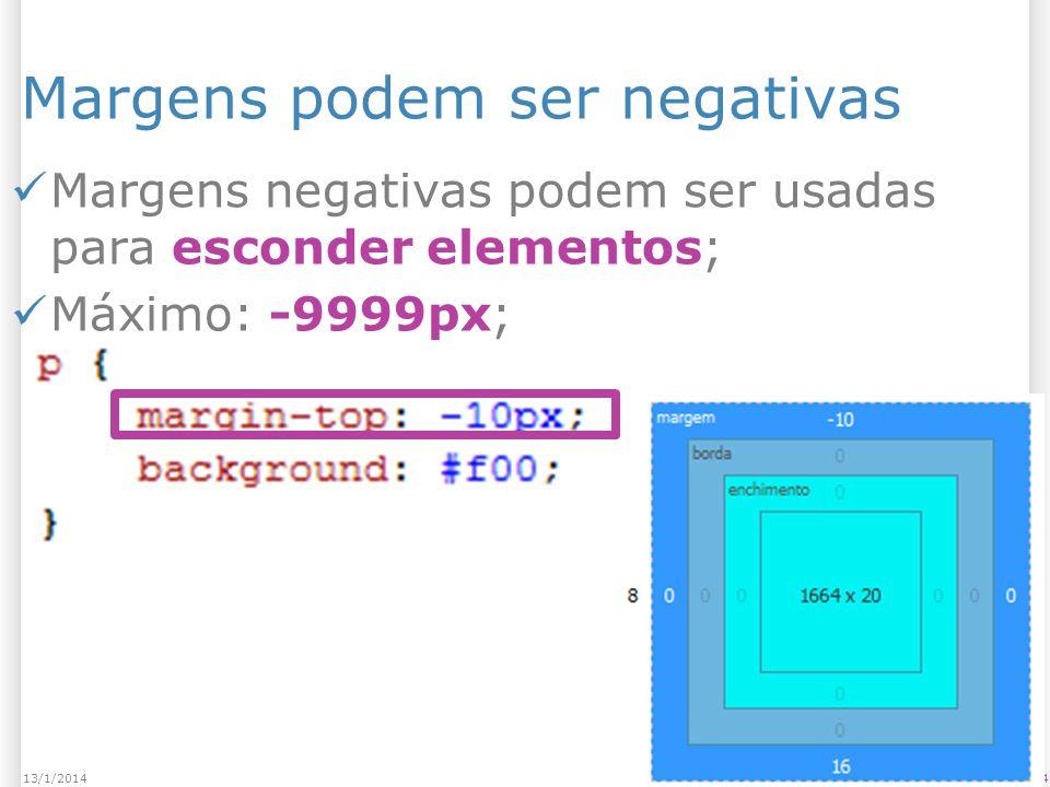 Margens podem ser negativas 3413/1/2014 Margens negativas podem ser usadas para esconder elementos; Máximo: -9999px;