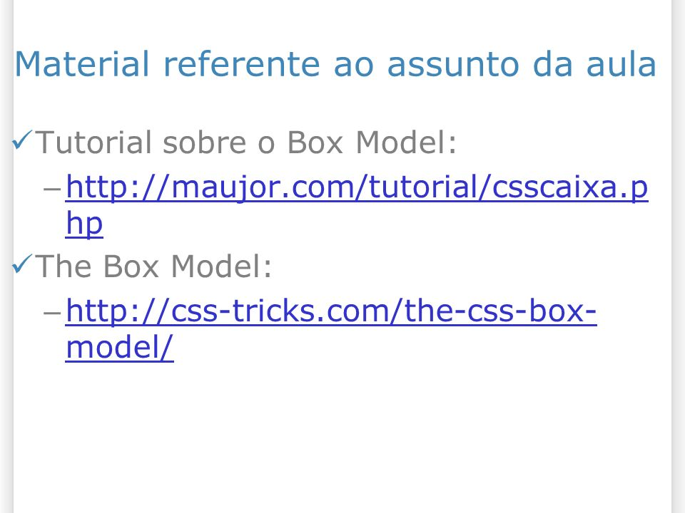 Margin com valor auto Deixar o browser calcular a margem automaticamente; Pode ser usado para centralizar elementos (esquerda e direita igual); 3513/1/2014