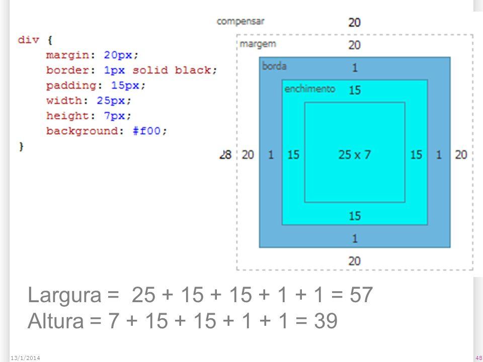 4813/1/2014 Largura = 25 + 15 + 15 + 1 + 1 = 57 Altura = 7 + 15 + 15 + 1 + 1 = 39