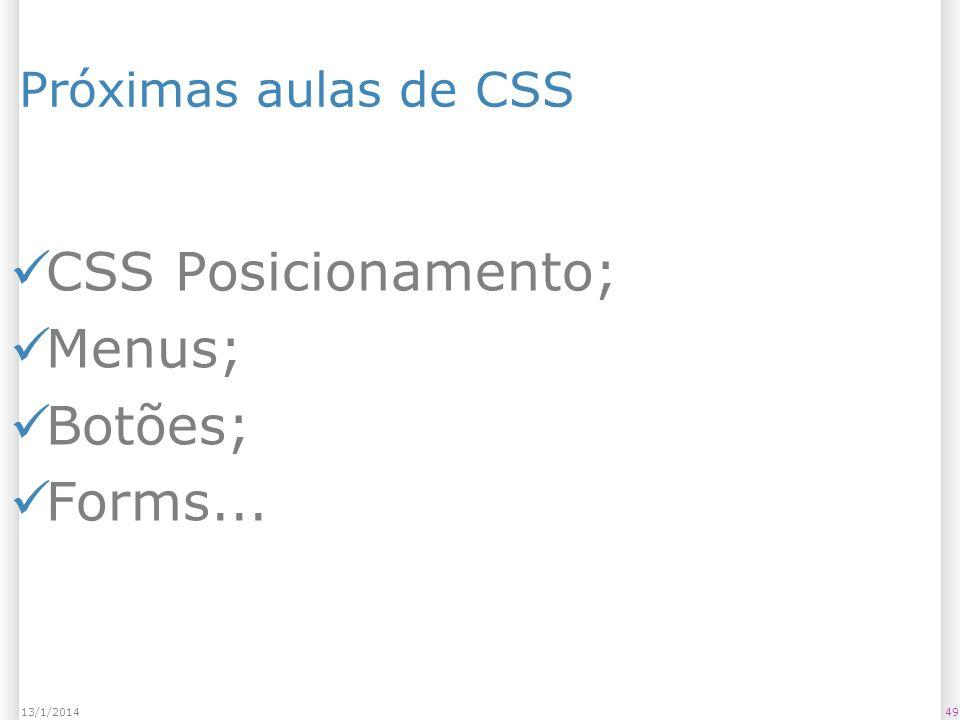 4913/1/2014 Próximas aulas de CSS CSS Posicionamento; Menus; Botões; Forms...