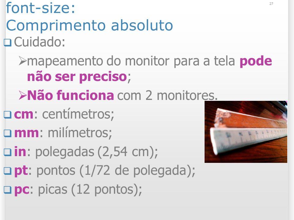 font-size: Comprimento absoluto 27 Cuidado: mapeamento do monitor para a tela pode não ser preciso; Não funciona com 2 monitores.