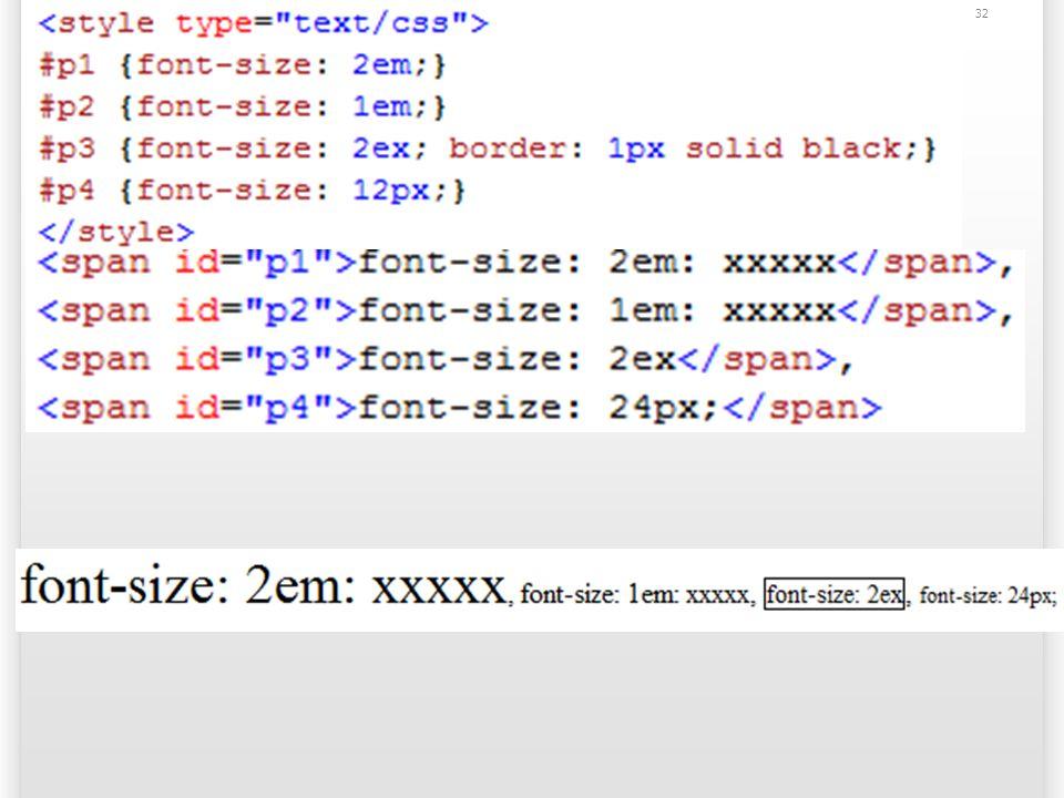 font-size: Comprimento em % 1em = 100% 1.2em = 120% Porcentagem é em relação ao font-size do elemento pai; 33