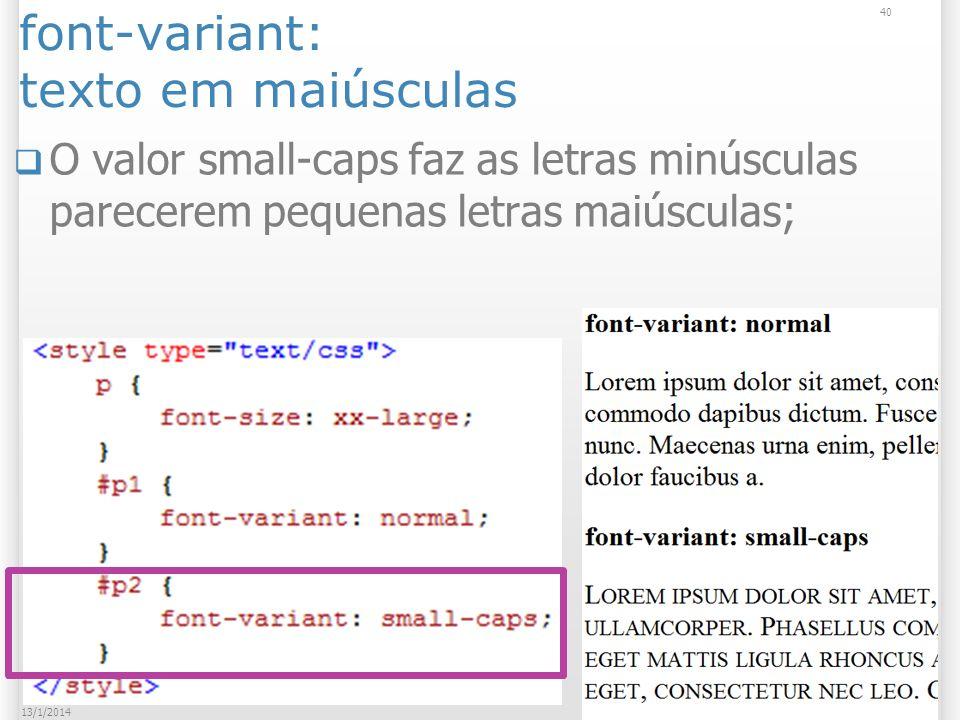 font-variant: texto em maiúsculas O valor small-caps faz as letras minúsculas parecerem pequenas letras maiúsculas; 40 13/1/2014