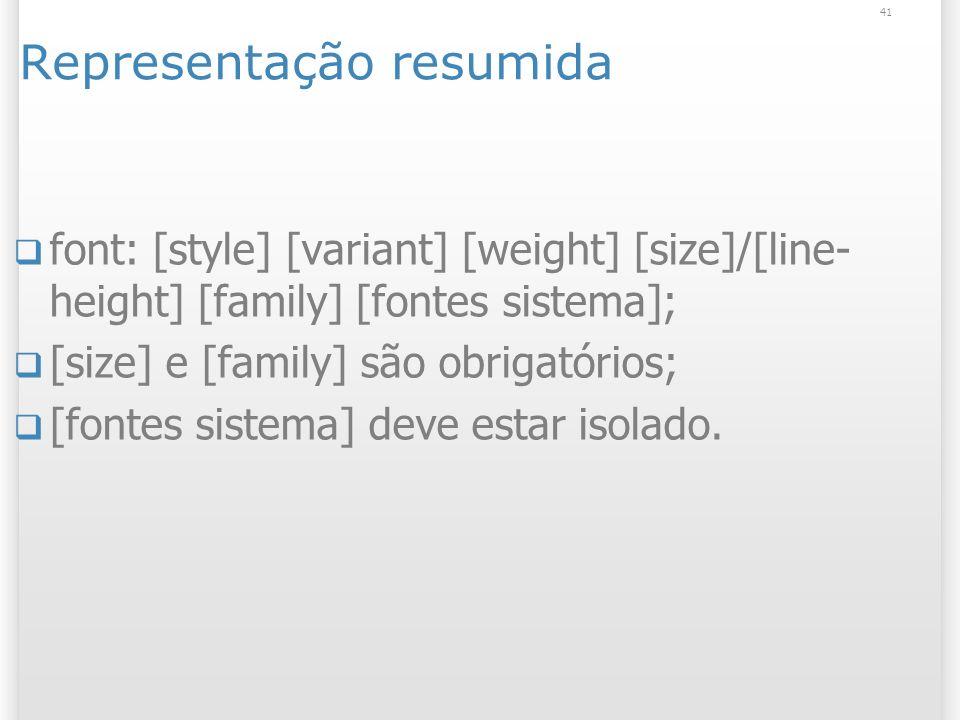 Representação resumida font: [style] [variant] [weight] [size]/[line- height] [family] [fontes sistema]; [size] e [family] são obrigatórios; [fontes sistema] deve estar isolado.