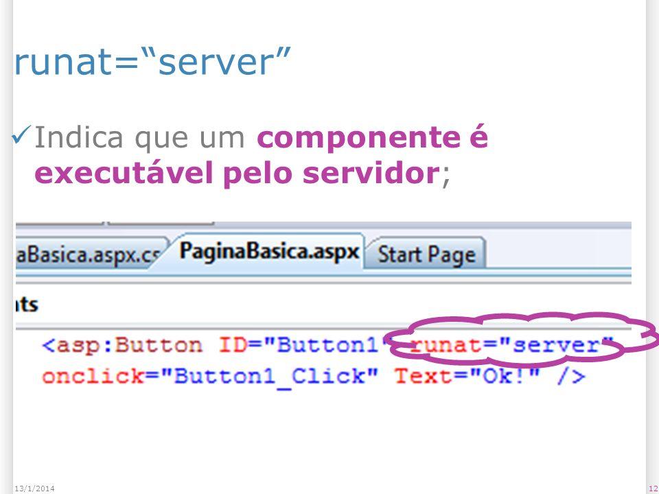 runat=server Indica que um componente é executável pelo servidor; 1213/1/2014