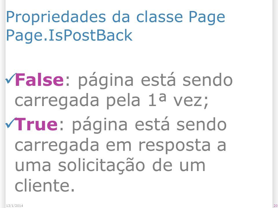 Propriedades da classe Page Page.IsPostBack False: página está sendo carregada pela 1ª vez; True: página está sendo carregada em resposta a uma solicitação de um cliente.