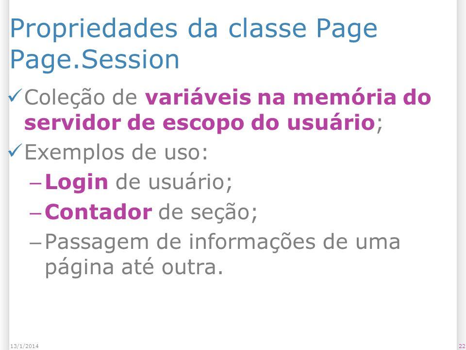 Propriedades da classe Page Page.Session Coleção de variáveis na memória do servidor de escopo do usuário; Exemplos de uso: – Login de usuário; – Contador de seção; – Passagem de informações de uma página até outra.