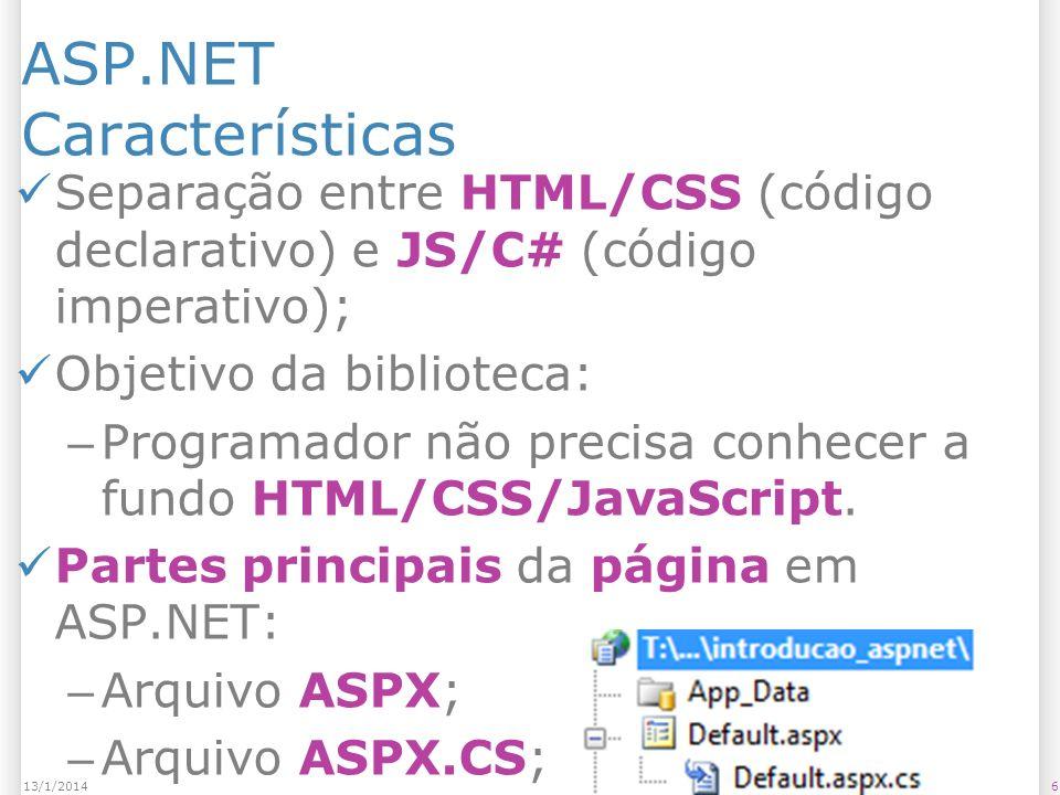 ASP.NET Características Separação entre HTML/CSS (código declarativo) e JS/C# (código imperativo); Objetivo da biblioteca: – Programador não precisa conhecer a fundo HTML/CSS/JavaScript.