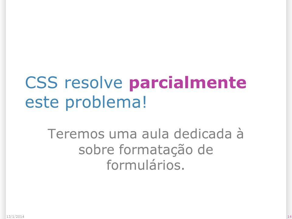 CSS resolve parcialmente este problema.