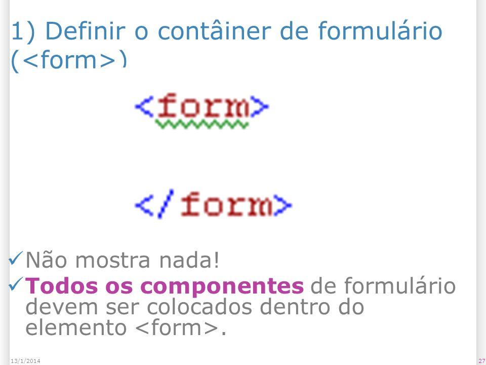 2713/1/2014 1) Definir o contâiner de formulário ( ) Não mostra nada.
