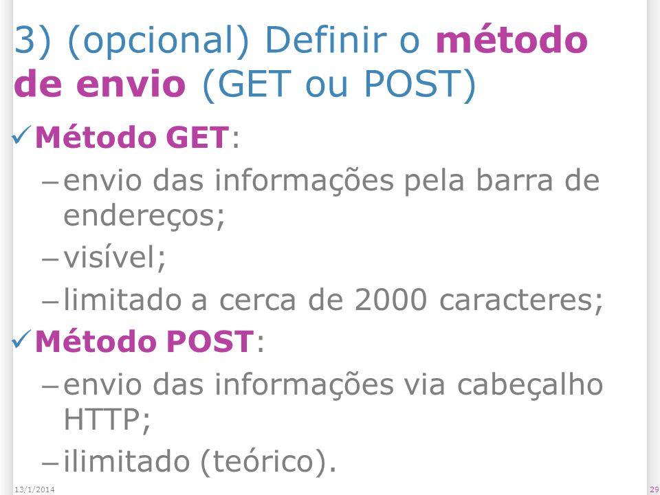 3) (opcional) Definir o método de envio (GET ou POST) Método GET: – envio das informações pela barra de endereços; – visível; – limitado a cerca de 2000 caracteres; Método POST: – envio das informações via cabeçalho HTTP; – ilimitado (teórico).