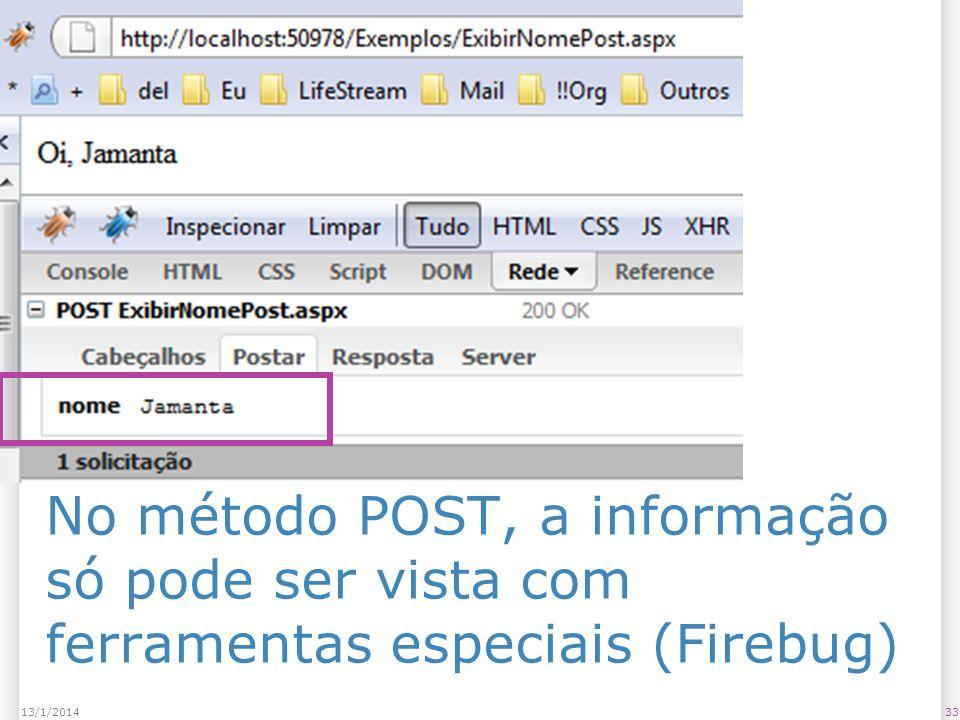 No método POST, a informação só pode ser vista com ferramentas especiais (Firebug) 3313/1/2014