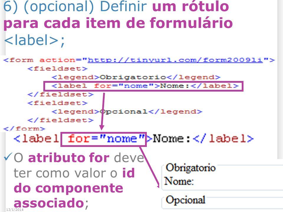 3613/1/2014 6) (opcional) Definir um rótulo para cada item de formulário ; O atributo for deve ter como valor o id do componente associado;