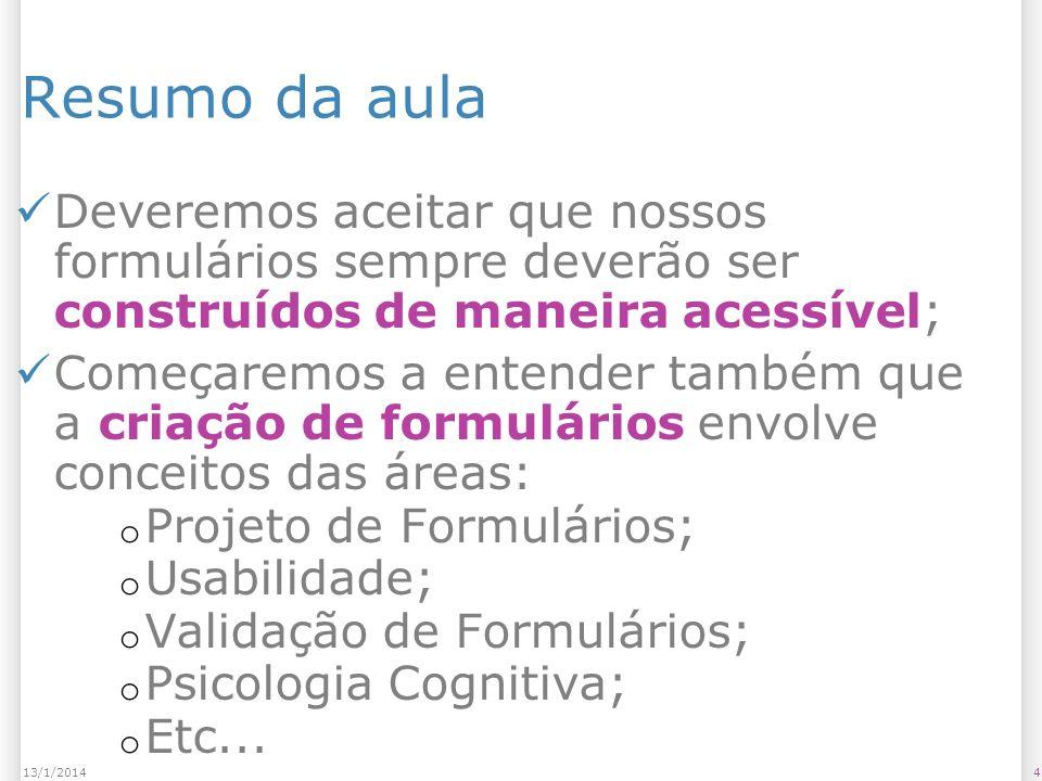 513/1/2014 Material extra referente ao assunto da aula http://www.maujor.com/blog/w3c/rec- forms.html http://www.maujor.com/blog/w3c/rec- forms.html http://www.w3schools.com/html/html_f orms.asp http://www.w3schools.com/html/html_f orms.asp http://dev.opera.com/articles/view/20- html-forms-the-basics/ http://dev.opera.com/articles/view/20- html-forms-the-basics/ http://dev.opera.com/articles/view/34- styling-forms/ http://dev.opera.com/articles/view/34- styling-forms/ http://dev.opera.com/articles/view/imp rove-your-forms-using-html5/ http://dev.opera.com/articles/view/imp rove-your-forms-using-html5/