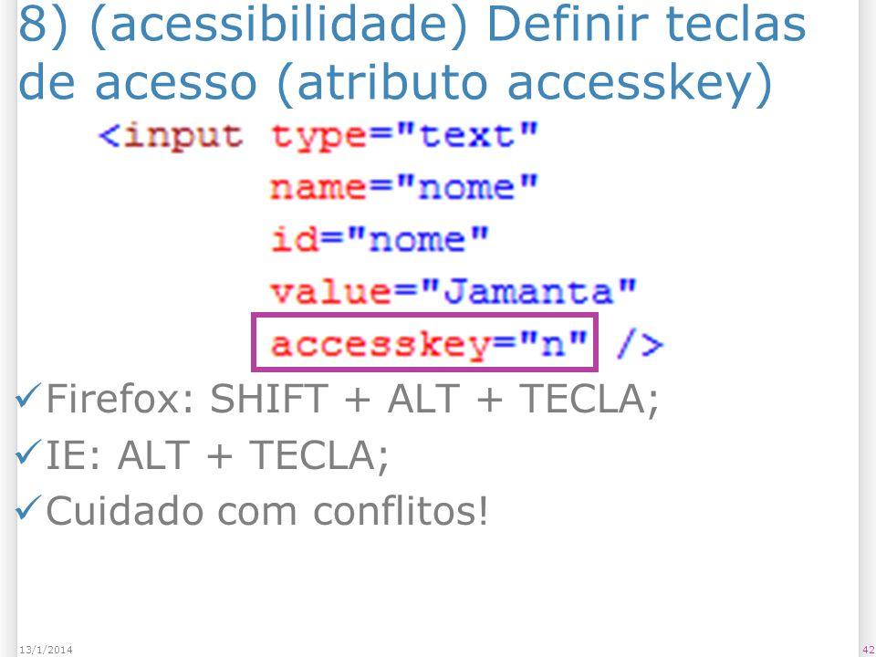 8) (acessibilidade) Definir teclas de acesso (atributo accesskey) Firefox: SHIFT + ALT + TECLA; IE: ALT + TECLA; Cuidado com conflitos.