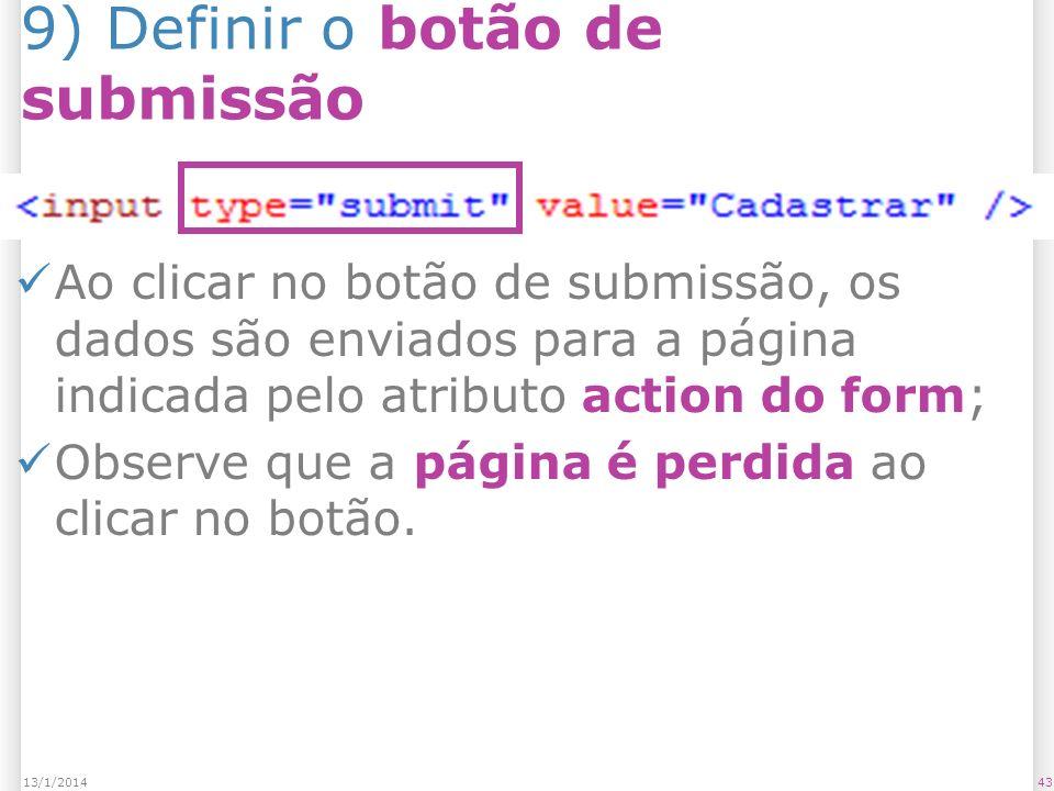 9) Definir o botão de submissão Ao clicar no botão de submissão, os dados são enviados para a página indicada pelo atributo action do form; Observe que a página é perdida ao clicar no botão.