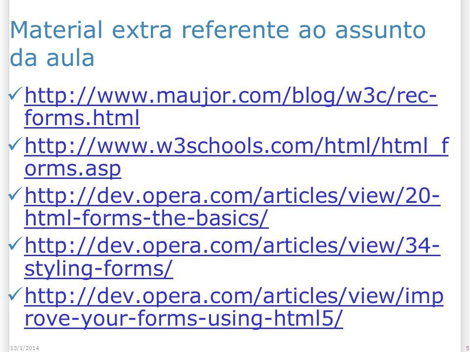 5613/1/2014 Referências principais http://www.maujor.com/blog/w3c/rec- forms.html http://www.maujor.com/blog/w3c/rec- forms.html http://www.w3schools.com/html/html_f orms.asp http://www.w3schools.com/html/html_f orms.asp http://dev.opera.com/articles/view/20- html-forms-the-basics/ http://dev.opera.com/articles/view/20- html-forms-the-basics/ http://dev.opera.com/articles/view/34- styling-forms/ http://dev.opera.com/articles/view/34- styling-forms/ http://dev.opera.com/articles/view/imp rove-your-forms-using-html5/ http://dev.opera.com/articles/view/imp rove-your-forms-using-html5/