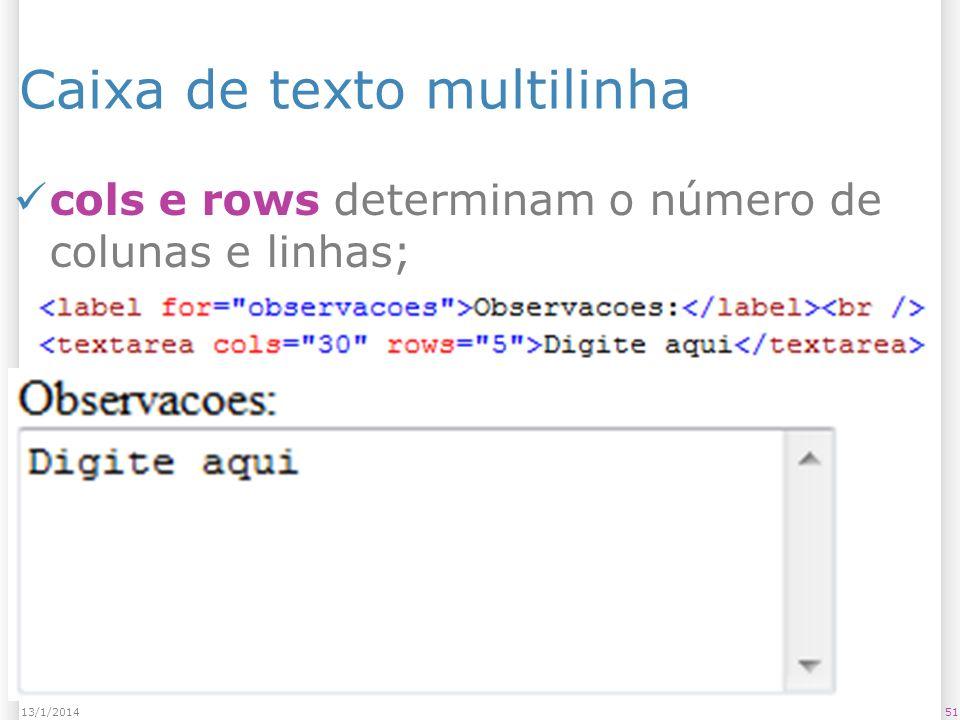 Caixa de texto multilinha cols e rows determinam o número de colunas e linhas; 5113/1/2014