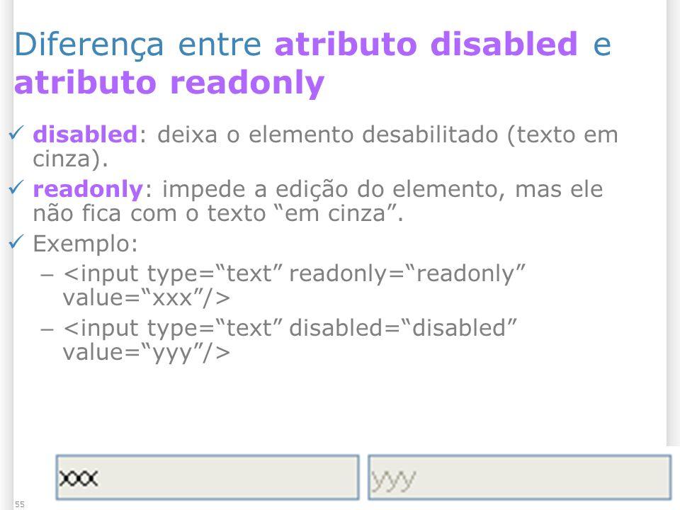 1/13/2014 Formulários55 Diferença entre atributo disabled e atributo readonly disabled: deixa o elemento desabilitado (texto em cinza).