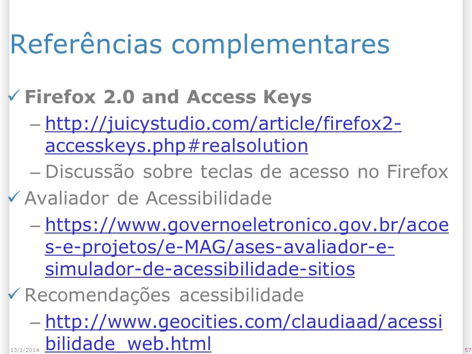 Referências complementares Firefox 2.0 and Access Keys – http://juicystudio.com/article/firefox2- accesskeys.php#realsolution http://juicystudio.com/a