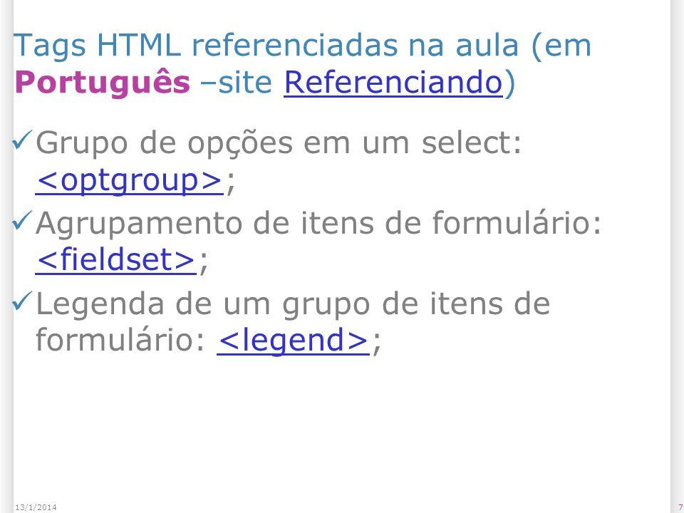 713/1/2014 Tags HTML referenciadas na aula (em Português –site Referenciando)Referenciando Grupo de opções em um select: ; Agrupamento de itens de formulário: ; Legenda de um grupo de itens de formulário: ;