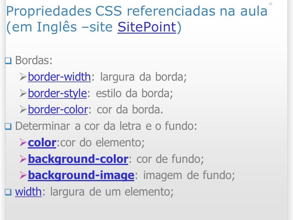 10 Propriedades CSS referenciadas na aula (em Inglês –site SitePoint)SitePoint Bordas: border-width: largura da borda; border-width border-style: esti