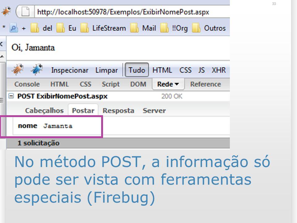 No método POST, a informação só pode ser vista com ferramentas especiais (Firebug) 33